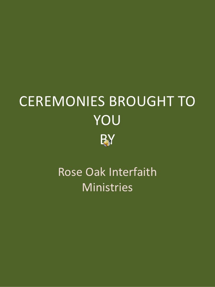 CEREMONIES BROUGHT TO YOUBY<br />Rose Oak Interfaith Ministries<br />