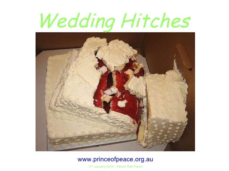 Wedding Hitches www.princeofpeace.org.au 17 th  January 2010 – Pastor Rob Paech