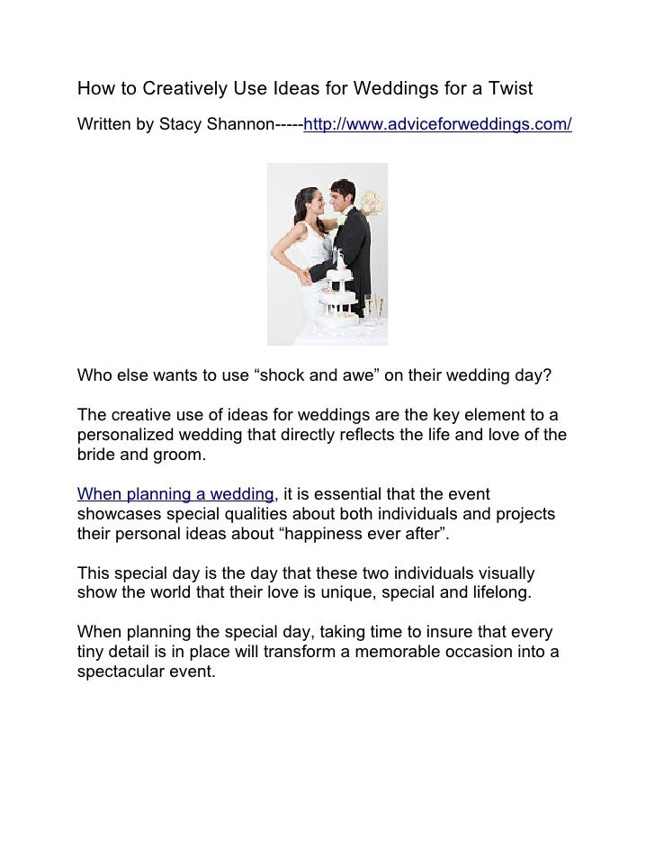 How to Creatively Use Ideas for Weddings for a Twist Written by Stacy Shannon-----http://www.adviceforweddings.com/     Wh...