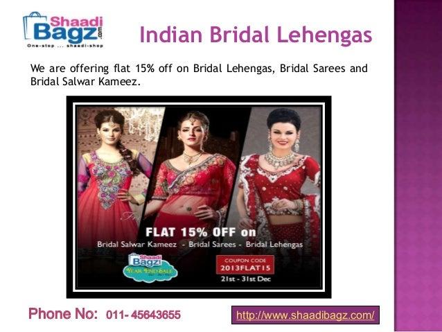 Indian Bridal Lehengas We are offering flat 15% off on Bridal Lehengas, Bridal Sarees and Bridal Salwar Kameez.  Phone No:...