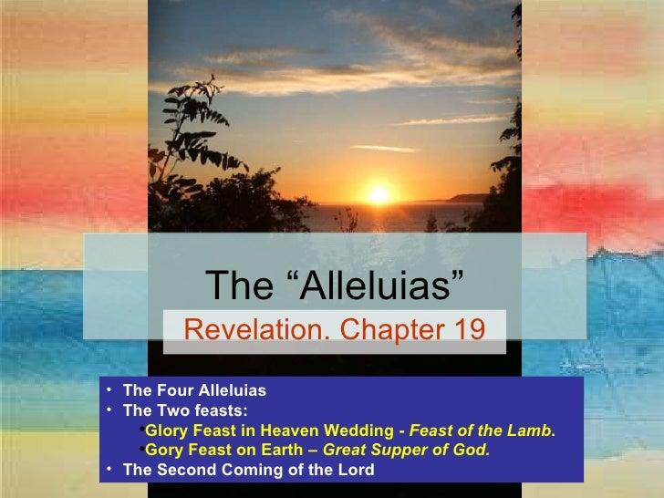 """The """"Alleluias"""" Revelation. Chapter 19 <ul><li>The Four Alleluias </li></ul><ul><li>The Two feasts: </li></ul><ul><ul><li>..."""