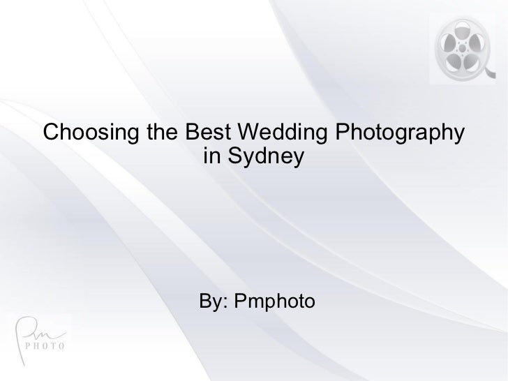 Choosing the Best Wedding Photography in Sydney By: Pmphoto