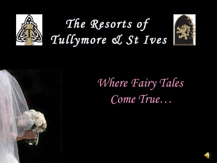 The Resorts of  Tullymore & St Ives Where Fairy Tales  Come True…