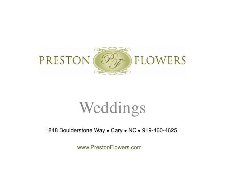 Weddings<br />1848 Boulderstone Way  Cary  NC  919-460-4625   <br />www.PrestonFlowers.com<br />