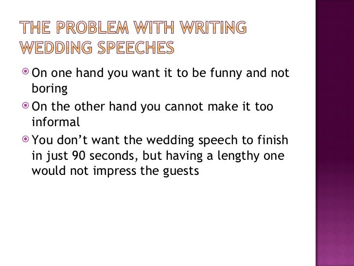 help me write a wedding speech Help me write my wedding speech: help me write a toast for my kids wedding i didn't have my dad do the father of the bride speech at our wedding he's been settled.