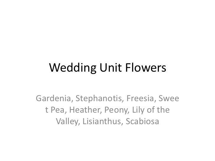 Wedding Unit FlowersGardenia, Stephanotis, Freesia, Swee  t Pea, Heather, Peony, Lily of the     Valley, Lisianthus, Scabi...
