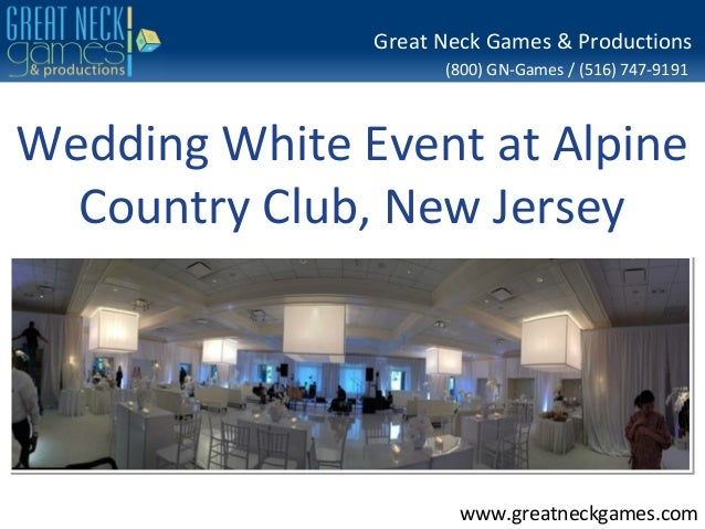 (800) GN-Games / (516) 747-9191 www.greatneckgames.com Great Neck Games & Productions Wedding White Event at Alpine Countr...
