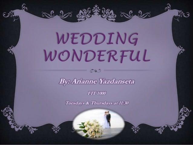 WEDDINGWONDERFUL By: Arianne Yazdanseta            FIT 1000  Tuesdays & Thursdays at 11:30