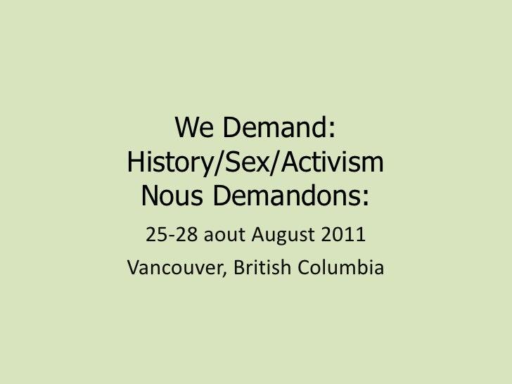 We Demand: History/Sex/ActivismNous Demandons: <br />25-28 aout August 2011<br />Vancouver, British Columbia<br />