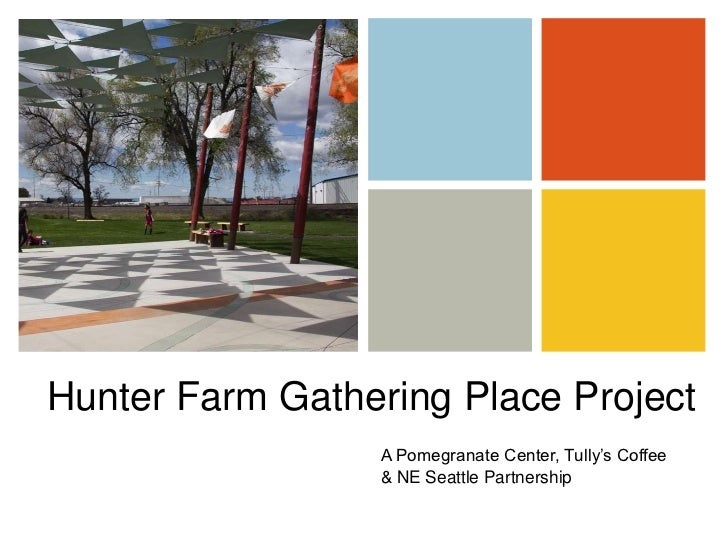 Hunter Farm Gathering Place Project<br />A Pomegranate Center, Tully's Coffee <br />& NE Seattle Partnership<br />