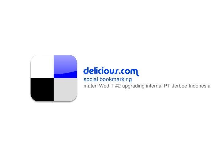 delicious.com     socialbookmarking     materiWedIT#2upgradinginternalPTJerbeeIndonesia