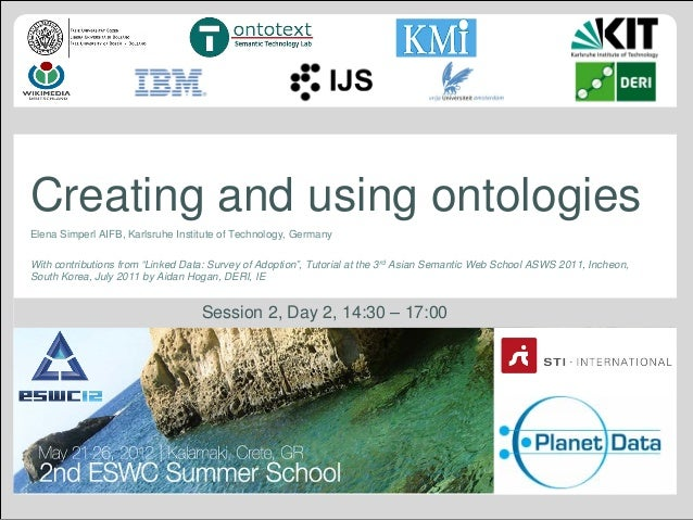 ESWC SS 2012 - Tuesday Tutorial Elena Simperl: Creating and Using Ontologies