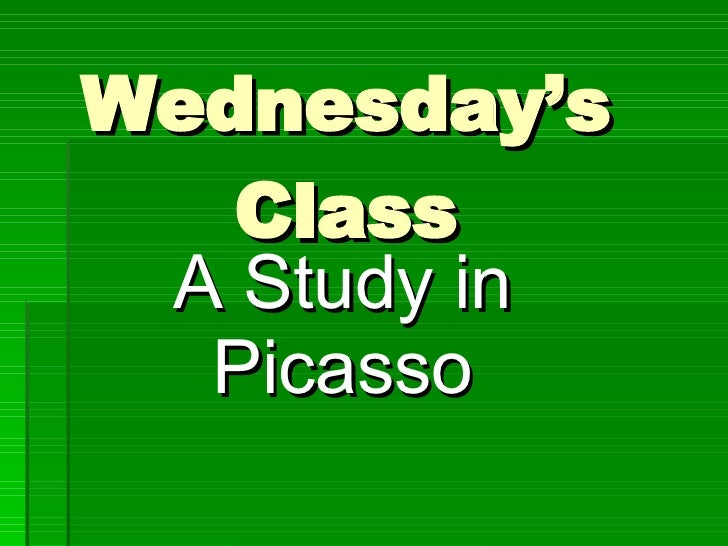 Wednesday's Class A Study in Picasso