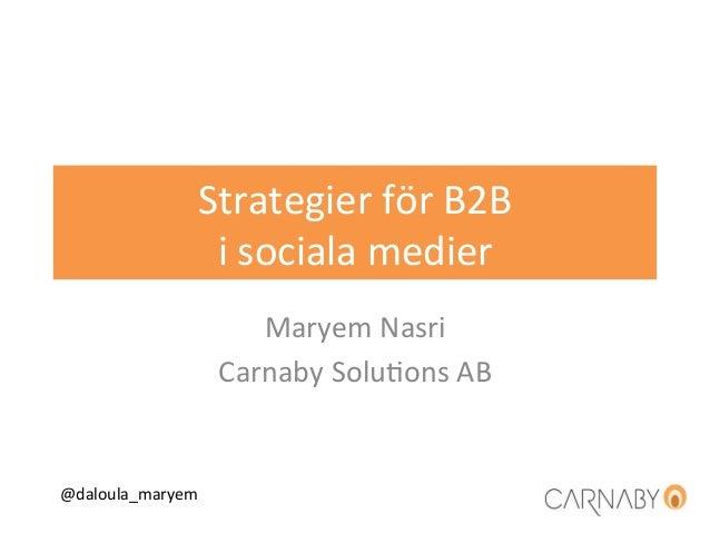 DALOULStrategier för B2B  i sociala medier Maryem Nasri Carnaby Solu:ons AB @daloula_maryem