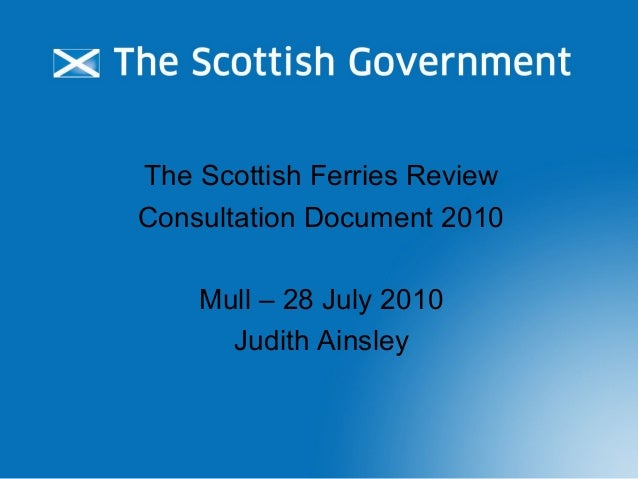 The Scottish Ferries Review Consultation Document 2010 Mull – 28 July 2010 Judith Ainsley