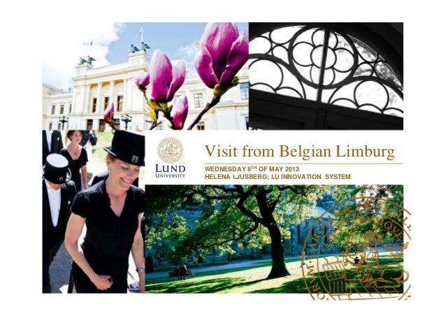 Visit from Belgian LimburgWEDNESDAY 8TH OF MAY 2013HELENA LJUSBERG; LU INNOVATION SYSTEM