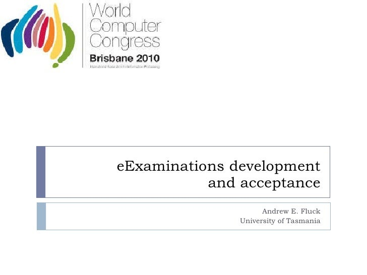 eExaminations development and acceptance Andrew E. Fluck University of Tasmania