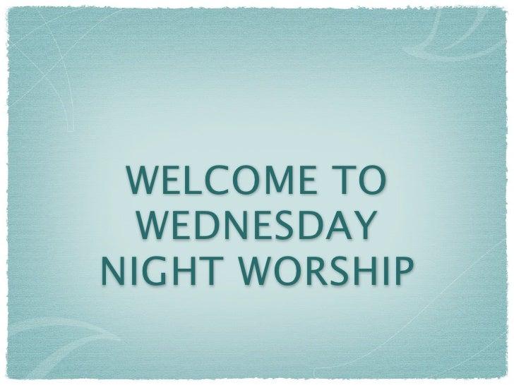 WELCOME TO   WEDNESDAY NIGHT WORSHIP