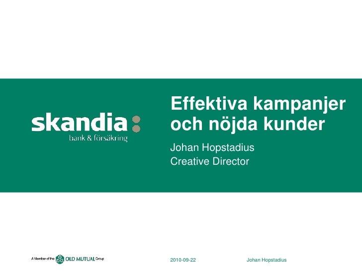 2010-09-22<br />Johan Hopstadius<br />Effektiva kampanjer och nöjda kunder<br />Johan Hopstadius<br />CreativeDirector<br />