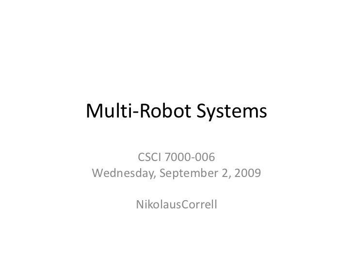 Multi-Robot Systems<br />CSCI7000-006<br />Wednesday, September 2, 2009<br />NikolausCorrell<br />