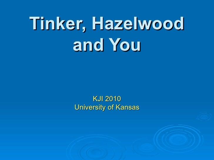 Tinker, Hazelwood and You KJI 2010 University of Kansas