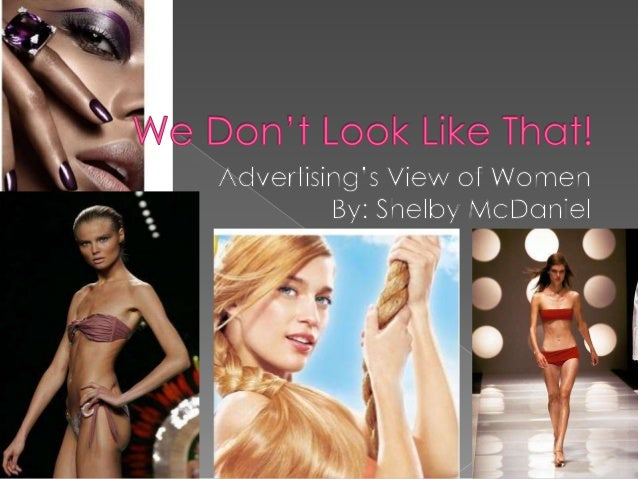  Advertising's view of women?  How advertisers alter images?  How do advertisements affect women?  Do ads have negativ...