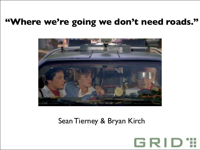 """""""Where we're going we don't need roads.""""           Sean Tierney & Bryan Kirch"""