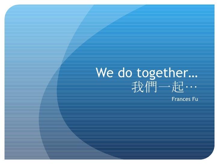 We Do Together