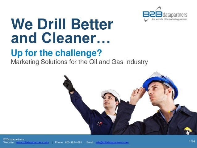 We Drill Better     and Cleaner…     Up for the challenge?     Marketing Solutions for the Oil and Gas IndustryB2Bdatapart...