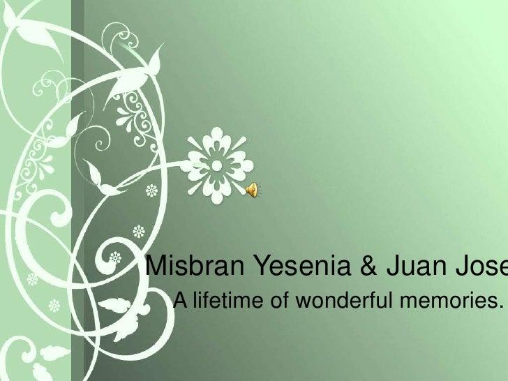 MisbranYesenia & Juan Jose<br />A lifetime of wonderful memories.<br />
