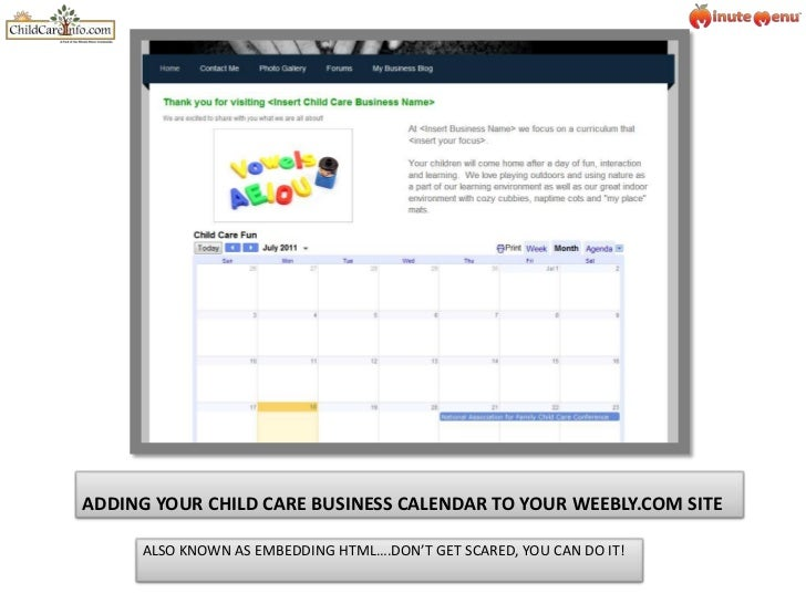 ADDING YOUR CHILD CARE BUSINESS CALENDAR TO YOUR WEEBLY.COM SITE<br />ALSO KNOWN AS EMBEDDING HTML….DON'T GET SCARED, YOU ...