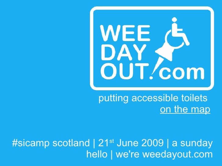 #sicamp scotland | 21 st  June 2009 | a sunday hello | we're weedayout.com putting accessible toilets  on the map