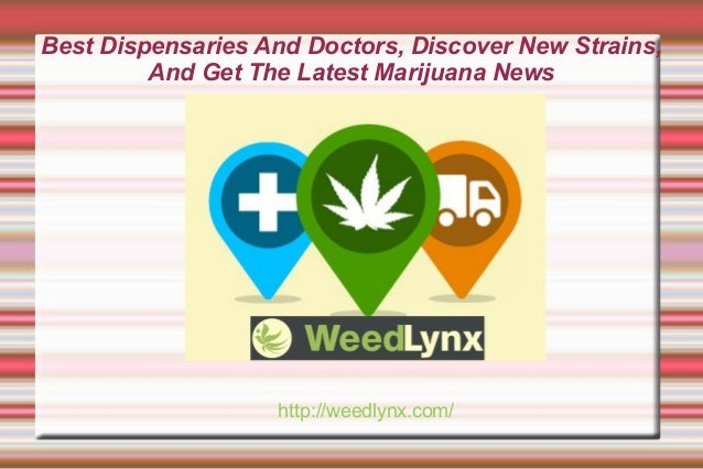 Best Dispensaries And Doctors, Discover New Strains, And Get The Latest Marijuana News  http://weedlynx.com/