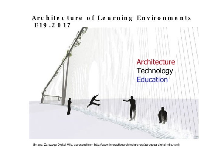 Architecture Technology Education Architecture of Learning Environments  E19.2017 (Image: Zarazoga Digital Mile, accessed ...