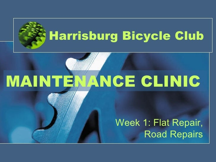 Harrisburg Bicycle Club Week 1: Flat Repair, Road Repairs MAINTENANCE CLINIC