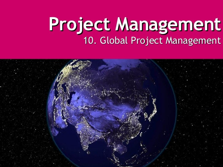 The Project Management Process - Week 10   Global Issues in IT projects