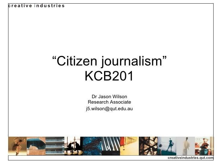 KCB201 Week 10 Lecture (Jason Wilson): Citizen Journalism
