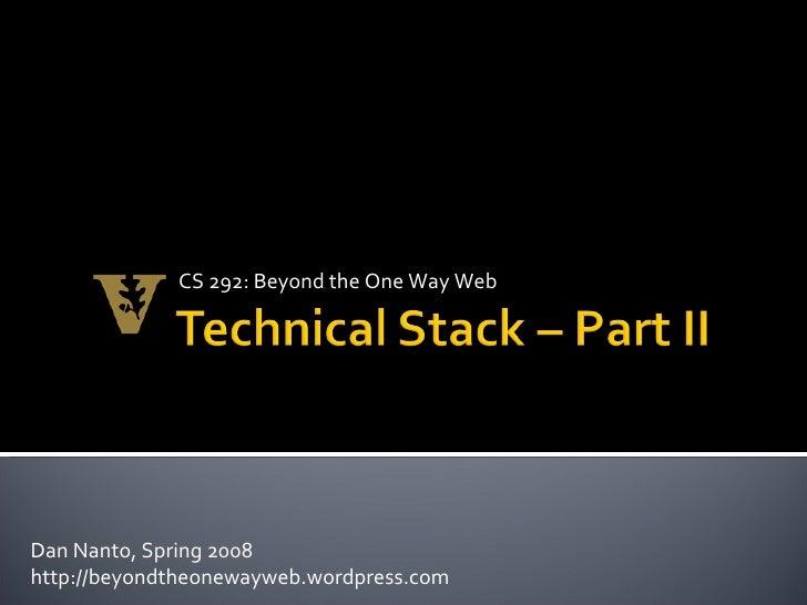 CS 292: Beyond the One Way Web Dan Nanto, Spring 2008 http://beyondtheonewayweb.wordpress.com
