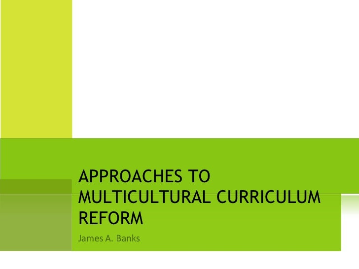 Week 11 Approaches To Multicultural Curriculum Reform