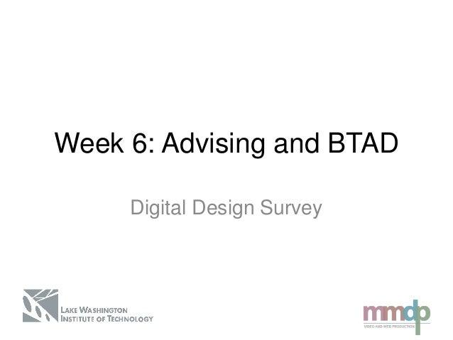 Week 6: Advising and BTADDigital Design Survey