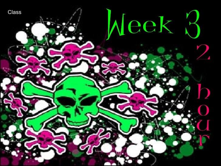Week 3 2 hour Class