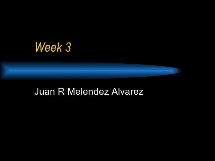 Week 3 Juan R Melendez Alvarez