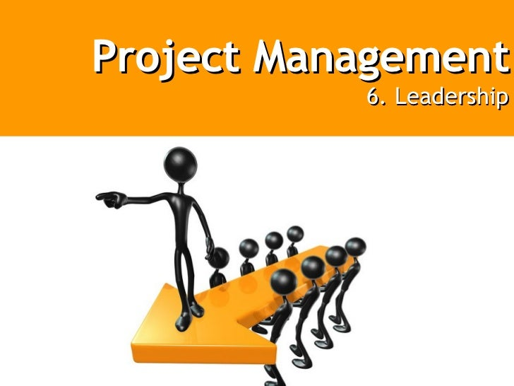 The Project Management Process - Week 6   Leadership
