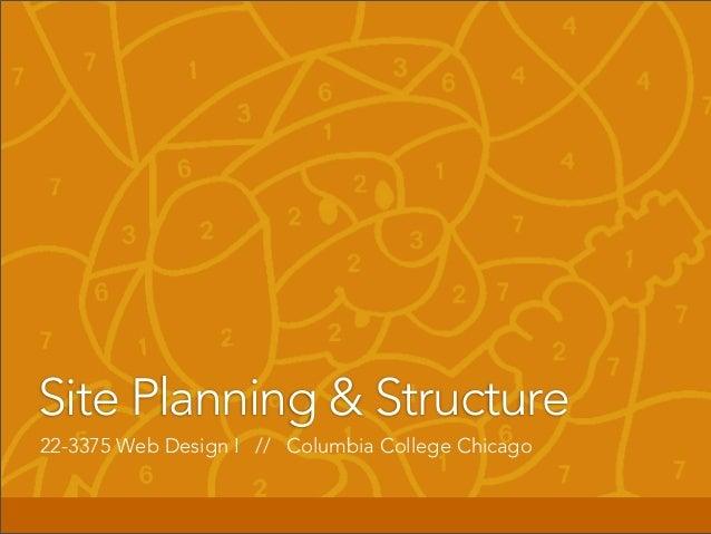 Site Planning & Structure22-3375 Web Design I // Columbia College Chicago