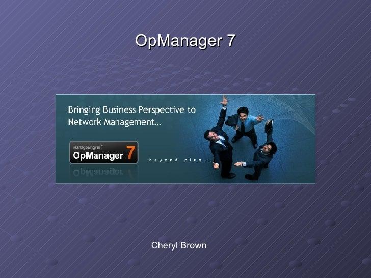 <ul><li>OpManager 7 </li></ul>Cheryl Brown