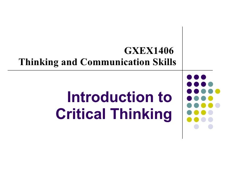 Introduction to Critical Thinking GXEX1406  Thinking and Communication Skills