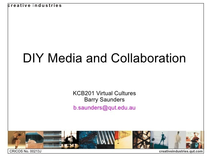 DIY Media and Collaboration KCB201 Virtual Cultures Barry Saunders [email_address]