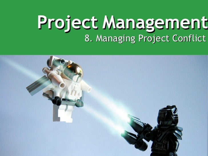 The Project Management Process - Week 8   Conflict Management