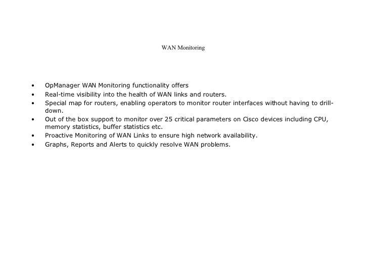 WAN Monitoring  <ul><li>OpManager WAN Monitoring functionality offers  </li></ul><ul><li>Real-time visibility into the hea...