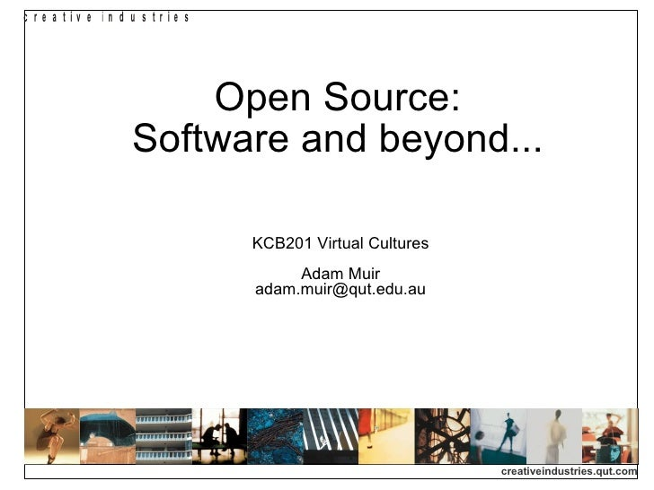 Open Source:  Software and beyond...  <ul><ul><li>KCB201 Virtual Cultures Adam Muir [email_address] </li></ul></ul>